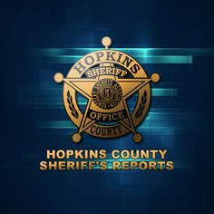 Hopkins County Sheriffs Reports Released - May 18 2016 Sheriff, Wednesday, Tuesday, News, June, Friday