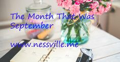 "I added ""NESSVILLE: The Month That Was September"" to an #inlinkz linkup!http://www.nessville.me/2016/10/the-month-that-was-september.html"