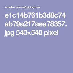e1c14b761b3d8c74ab79a217aea78357.jpg 540×540 pixel