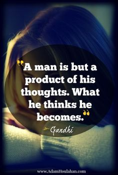 charming life pattern: gandhi - quote - a man is but a product of his tho...