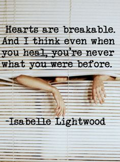 """...you're never what you were before.""  -Isabelle Lightwood"