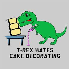 I need this shirt because it reminds me of Darren. T-rex hates cake decorating even more than he hates push ups! Available in hoodie or t-shirt. Cartoon Memes, Funny Memes, Hilarious, Cartoons, T Rex Cake, T Rex Humor, Dinosaur Wallpaper, Dinosaur Funny, Dinosaur Quotes