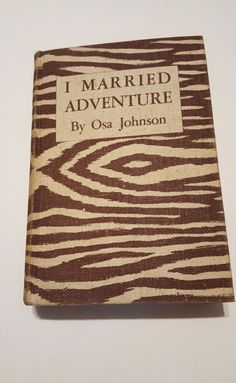 I Married Adventure ~ Osa Johnson~ 1940 ~ Travel Exploration Book Zebra Cover
