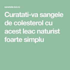 Curatati-va sangele de colesterol cu acest leac naturist foarte simplu Reiki, Good To Know, Natural Remedies, Health, Desserts, Medicine, Cholesterol, Get Skinny, Losing Weight
