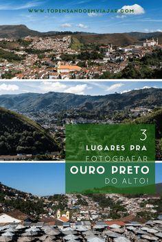 Dica de 3 vistas incríveis pra fotografar do alto a cidade de Ouro Preto, em Minas Gerais.