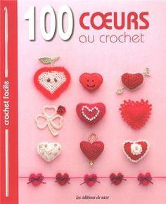 100 coeurs au crochet : Bordures & galons, motifs, napperons, fleurs - Editions de Saxe - Amazon.fr - Livres