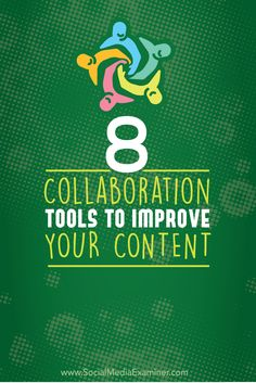 8 Collaboration Tools to Improve Your Content - @smexaminer