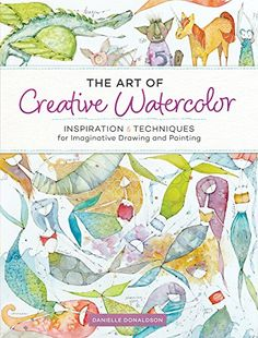 The Art of Creative Watercolor: Inspiration and Technique...