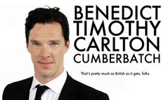 Benedict Timothy Carlton Cumberbatch...that's pretty much as British as it gets, folks.