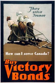 Buy Victory Bonds, Canadian propaganda poster, World War I. The scene shows French women carrying the burden of the war in the fields while their soldier husbands fight the Germans.
