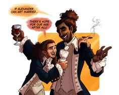 """Hercules Mulligan:  """"Cause if the tom-cat can get married-"""" Lafayette:  """"If Alexander can get married-""""  Laurens:  """"There's hope for OUR ASS AFTER ALL!"""""""