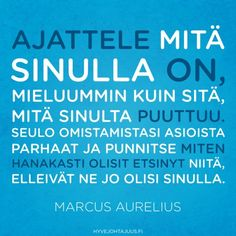 Ajattele mitä sinulla on Motto, Texts, Inspirational Quotes, Wisdom, Thoughts, Sayings, Words, Life Coach Quotes, Lyrics