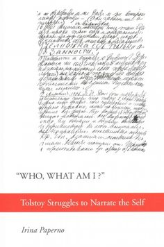 """Who, what am I?"" : Tolstoy struggles to narrate the self / Irina Paperno."