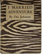 I Married Adventure, Osa Johnson. The trick is to find it in its 1940 original zebra-design cover.