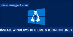 2daygeek.com Linux News & Open Source News Today ! – Install Windows 10 Theme & Icon suite for Linux Desktop Environment such as Unity, Cinnamon Gnome, XFCE, Mate, OpenBox, LXDE, GTK 3.x & KDE Plasma 5.