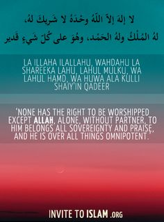 None has the right to be worshipped except Allah, alone, without partner, to Him belongs all sovereignty and praise, and He is over all things omnipotent.