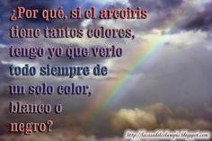 ¿Por qué si el arcoirir tiene tantos colores tengo yo que verlo de un solo color, blanco o negro?