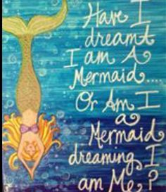 Have I dreamt I am a mermaid or am I a mermaid dreaming I am me? I think I am a Mermaid! Mermaid Fairy, Mermaid Room, Mermaid Tale, Mermaid Beach, Mermaid Sign, Mermaid Artwork, Real Mermaids, Mermaids And Mermen, Mermaids Exist