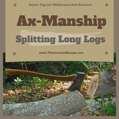 Ax-Manship: Tips for Splitting Long Logs for Firewood   www.TheSurvivalSherpa.com