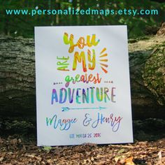 You are  my greatest adventure! Don't you think this is an awesome gift for your the person you love the most!  Check out our store > www.personalizedmaps.etsy.com #personalizedmaps #personalizedgifts #nature #lifestyle #adventures #greatest #love #giftforher #anniversarygifts #wedding #engagementgifts