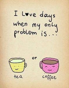 I love these days.....of course I choose tea!!!