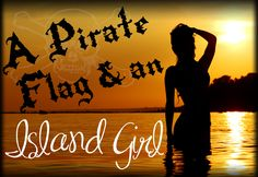 A pirate flag and an island girl - Kenny Chesney <3