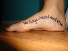 I'm always where I need to be #tattoo.  cool placement