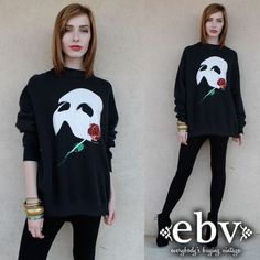 Phantom of the Opera SWEATSHIRT!!!! Love it I would were it with graphic leggings and combat boots