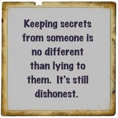 Keeping secrets from someone is no different than lying to theme Itas still dishonest. Sign Quotes, True Quotes, Great Quotes, Funny Quotes, Inspirational Quotes, Meaningful Quotes, Honesty Quotes, Encouragement Quotes, Keeping Secrets Quotes