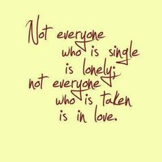 """#not everyone who is #single is #lonely. not #everyone who is taken is in #love"" #quote"