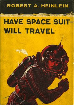 Robert A. Heinlein, Have Space Suit–Will Travel, 1958. I drew [re drew] this cover a million times.
