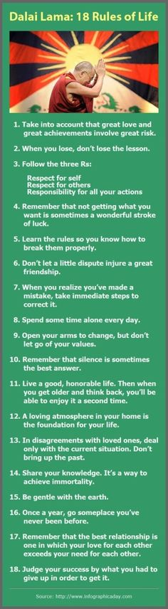 So many rules I agree with ... 1, 4, 7, 8, 11, 16 ,,, Dalai Lama: 18 Rules of Life