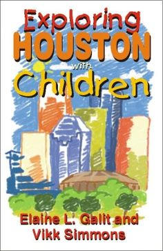 Houston, Texas -- Houston is a fun place for kids. Houston is family-friendly. Many people don't realize that because other images spring to mind. Houston is hot....