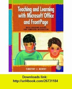 Teaching and Learning with Microsoft Office and FrontPage Basic Building Blocks for Computer Integration (9780130292872) Timothy J. Newby , ISBN-10: 0130292877  , ISBN-13: 978-0130292872 ,  , tutorials , pdf , ebook , torrent , downloads , rapidshare , filesonic , hotfile , megaupload , fileserve