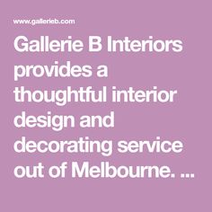 Gallerie B Interiors provides a thoughtful interior design and decorating service out of Melbourne. We help create a functional and beautiful home that reflects your personality and lifestyle. Our style is classic with a contemporary twist, with a particular love of American homes - Melbourne Interior Designer
