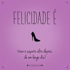 E a sensação de alívio? | felicidade, moda, sapato, salto, scarpin, high heels, fashion, happiness |