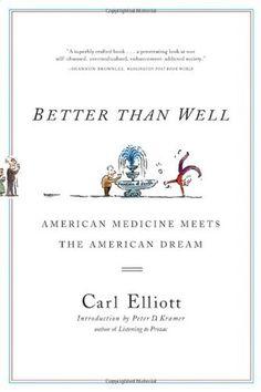 Better Than Well: American Medicine Meets the American Dream by Carl Elliott et al., http://www.amazon.com/dp/0393325652/ref=cm_sw_r_pi_dp_96Qstb1GH7FG2