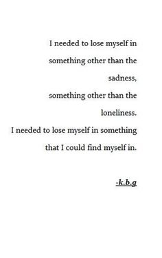 I needed to lose myself #thoughtspired