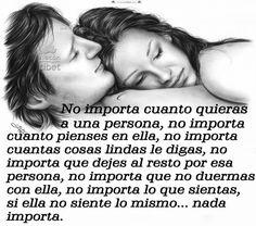 No importa cuanto quieras a una persona, no importa cuanto pienses en ella ....