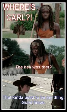Haha you remember when Carl wouldn't stay in the house and we were all like WHERES CARL? Good times.. good times. Glad Michonne set him straight though
