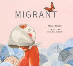 """Migrant"" written by Maxine Trottier and illustrated by Isabelle Arsenault, Groundwood Books, 2011"