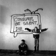 consume, be silent, die.