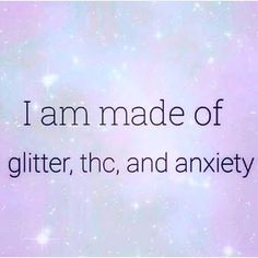 Post-whoiam,whatiam-About glitter, THC and about two sprinkles of anxiety. 😂😂😂 RP from blackbohemianmermaid humor whoiam whatiam k Stoner Quotes, Weed Quotes, Funny Quotes, Life Quotes, Funny Memes, Hilarious, Stoner Meme, Weed Memes, Smoking Weed