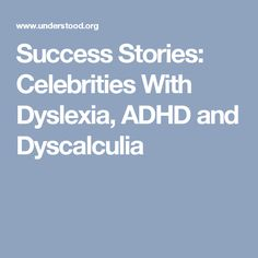 Success Stories: Celebrities With Dyslexia, ADHD and Dyscalculia
