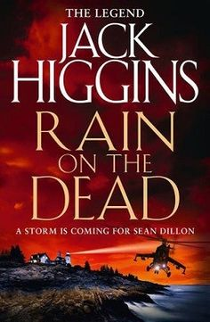 Rain On The Dead Jack Higgins When the an attempt to assassinate former US President Jake Cazalet is prevented by the timely arrival of Sean Dillon and Captain Sarah Gideon of the British Security …