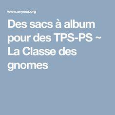 Des sacs à album pour des TPS-PS ~ La Classe des gnomes