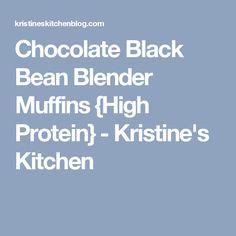 Chocolate Black Bean Blender Muffins {High Protein} - Kristine's Kitchen
