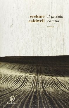 IlPost - Il piccolo campo di Erskine Caldwell. Pubblicato da Fazi Editore. - Il piccolo campo di Erskine Caldwell. Pubblicato da Fazi Editore.