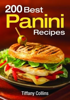 200 Best Panini Recipes, a book by Tiffany Collins Best Panini Recipes, Great Recipes, Snack Recipes, Favorite Recipes, Healthy Recipes, Snacks, Easy Recipes, Panini Sandwiches, Grilled Sandwich