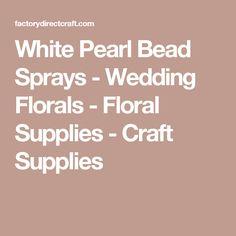 White Pearl Bead Sprays - Wedding Florals - Floral Supplies - Craft Supplies